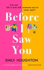 Before I Saw You - A joyful read asking 'can you fall in love with someone you've never seen?' ebook by Emily Houghton