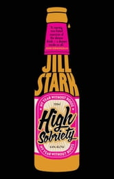 High Sobriety: My Year Without Booze ebook by Stark, Jill