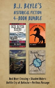 B.J. Bayle's Historical Fiction 4-Book Bundle - Red River Crossing / Shadow Riders / Battle Cry at Batoche / Perilous Passage ebook by B.J. Bayle