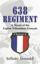 638 Regiment: A Novel of the Legion Volontaires Francais ebook by Anthony Genualdi