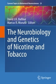 The Neurobiology and Genetics of Nicotine and Tobacco ebook by Marcus R. Munafò,David JK Balfour