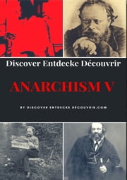 Discover Entdecke Decouvrir Anarchism V - Anarchism is a socio-economic and political theory, but not an ideology ebook by Heinz Duthel