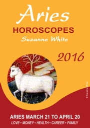 Aries Horoscopes Suzanne White 2016 ebook by Suzanne White