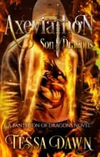 Axeviathon - Son of Dragons ebook by Tessa Dawn
