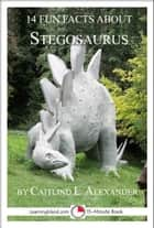 14 Fun Facts About Stegosaurus: A 15-Minute Book ebook by Caitlind L. Alexander