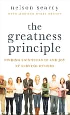 The Greatness Principle - Finding Significance and Joy by Serving Others ebook by Nelson Searcy, Jennifer Dykes Henson