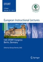 European Instructional Lectures - Volume 12, 2012, 13th EFORT Congress, Berlin, Germany ebook by George Bentley