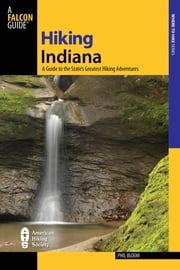 Hiking Indiana - A Guide To The State's Greatest Hiking Adventures ebook by Phil Bloom,Joseph Riggio