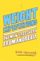 Weight Expectations - One Man's Recovery from Anorexia ebook by Dave Chawner