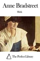 Works of Anne Bradstreet ebook by Anne Bradstreet