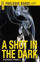 A Shot in the Dark ebook by Richard Powell