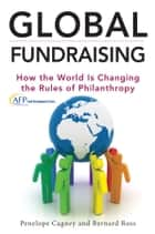 Global Fundraising ebook by Penelope Cagney,Bernard Ross