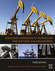 Standard Handbook of Petroleum and Natural Gas Engineering ebook by William Lyons,Gary J Plisga, BS,Michael Lorenz