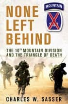 None Left Behind - The 10th Mountain Division and the Triangle of Death ebook by Charles W. Sasser