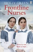 Frontline Nurses - A gripping and emotional wartime saga ebook by Holly Green