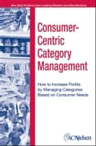 Consumer-Centric Category Management ebook by ACNielsen,John Karolefski,Al Heller