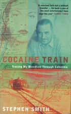 Cocaine Train - Tracing My Bloodline Through Colombia ebook by Stephen Smith