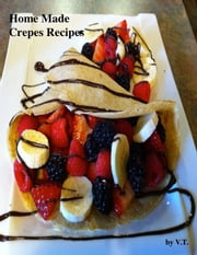 Home Made Crepes Recipes ebook by V.T.