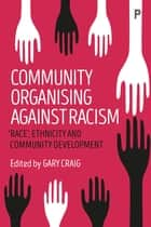 Community organising against racism - 'Race', ethnicity and community development eBook by Craig, Gary