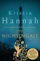 The Nightingale - Bravery, Courage, Fear and Love in a Time of War ebook by Kristin Hannah