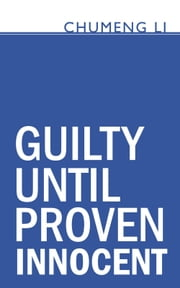 Guilty Until Proven Innocent ebook by Chumeng Li