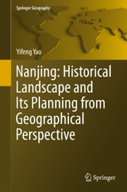 Nanjing: Historical Landscape and Its Planning from Geographical Perspective ebook by Yifeng Yao