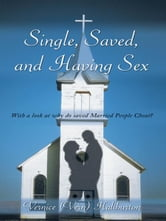 Single, Saved, and Having Sex - With a look at why do saved Married People Cheat? ebook by Vernice (Vern) Haliburton