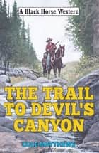 Trail to Devil's Canyon ebook by Cole Matthews