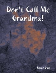 Don't Call Me Grandma! ebook by Susan Day