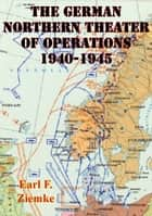German Northern Theater of Operations 1940-1945 [Illustrated Edition] ebook by Earl Ziemke