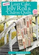 More Layer Cake, Jelly Roll and Charm Quilts ebook by Pam Lintott,Nicky Lintott