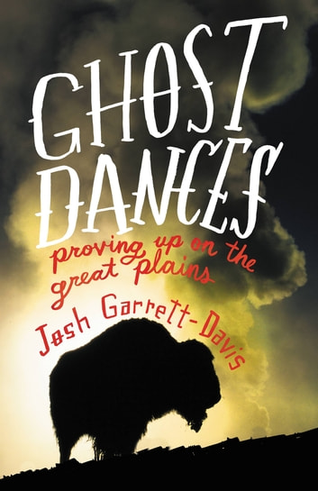 Ghost Dances - Proving Up on the Great Plains ebook by Josh Garrett-Davis