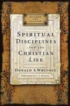 Spiritual Disciplines for the Christian Life ebook by Donald S. Whitney, J. I. Packer