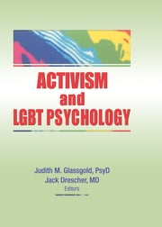 Activism and LGBT Psychology ebook by Judith M. Glassgold,Jack Drescher
