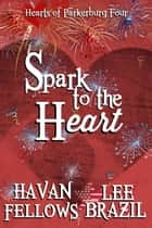 Spark to the Heart (Hearts of Parkerburg 4) ebook by Havan Fellows, Lee Brazil