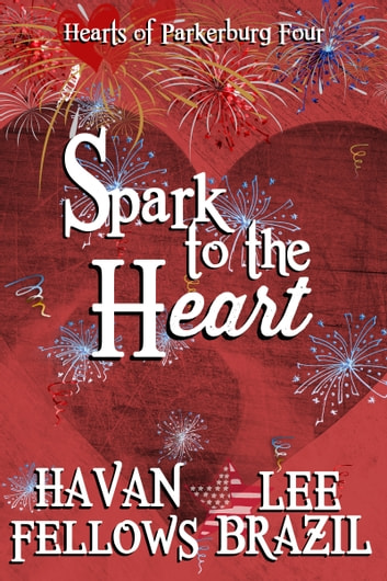 Spark to the Heart (Hearts of Parkerburg 4) ebook by Havan Fellows,Lee Brazil