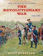 The Revolutionary War - 1775-1783 ebook by Alan Axelrod,Mort  Künstler