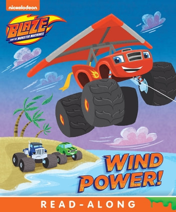 Wind Power (Blaze and the Monster Machines) eBook by Nickelodeon Publishing