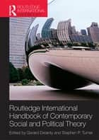 Routledge International Handbook of Contemporary Social and Political Theory ebook by Gerard Delanty, Stephen P. Turner