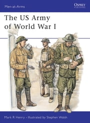 The US Army of World War I ebook by Mark Henry,Stephen Walsh