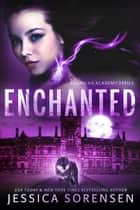 Enchanted - Guardian Academy, #3 ebook by Jessica Sorensen