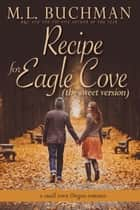 Recipe for Eagle Cove (sweet) - a small town Oregon romance ebook by M. L. Buchman