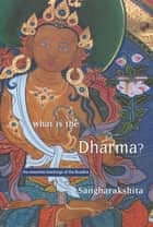 What Is the Dharma? ebook by Sangharakshita