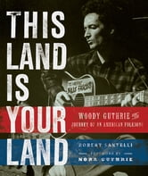This Land Is Your Land - Woody Guthrie and the Journey of an American Folk Song ebook by Robert Santelli