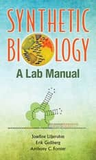 Synthetic Biology - A Lab Manual ebook by Josefine Liljeruhm, Erik Gullberg, Anthony C Forster