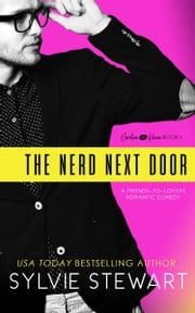 The Nerd Next Door - A Friends-to-Lovers Romantic Comedy ebook by Sylvie Stewart