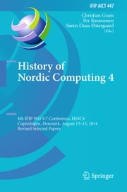 History of Nordic Computing 4 - 4th IFIP WG 9.7 Conference, HiNC 4, Copenhagen, Denmark, August 13-15, 2014, Revised Selected Papers ebook by Christian Gram,Per Rasmussen,Søren Duus Østergaard