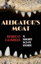 Alligator's Moat - Sci-Fi Stories, #4 ebook by Marco Guarda