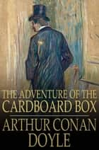 The Adventure of the Cardboard Box ebook by Arthur Conan Doyle