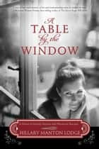 A Table by the Window ebook by Hillary Manton Lodge